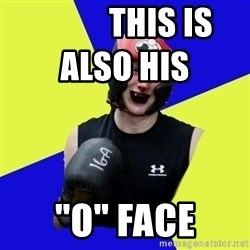 """boxing logan -            this is also his               """"o"""" face"""
