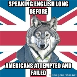 Sir Courage Wolf Esquire - speaking english long before americans attempted and failed