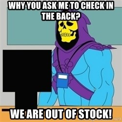Sad Retail Skeletor - why you ask me to check in the back? we are out of stock!