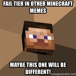 Minecrafty - fail tier in other minecraft memes maybe this one will be different!
