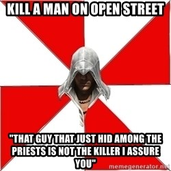 "Assassin's Creed - kill a man on open street ""that guy that just hid among the priests is not the killer i assure you"""