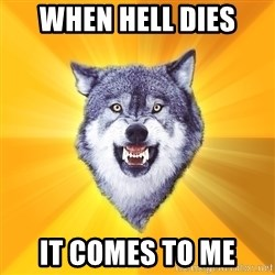 Courage Wolf - when hell dies it comes to me