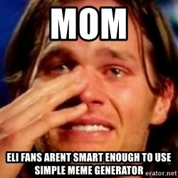 basedbrady - mom eli fans arent smart enough to use simple meme generator