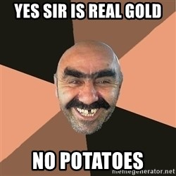 Provincial Man - yes sir is real gold no potatoes