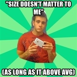 """Gay Dating Site Member - """"size doesn't matter to me"""" (as long as it above avg)"""