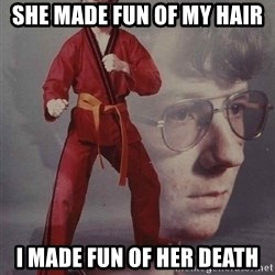 PTSD Karate Kyle - she made fun of my hair i made fun of her death