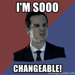 Jim Moriarty - I'm sooo changeable!