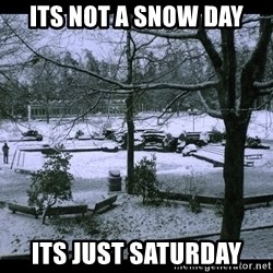 UVIC SNOWDAY - its not a snow day its just saturday