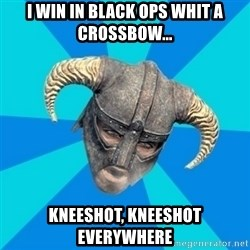 skyrim stan - I Win In Black Ops whit a Crossbow... kneeshot, kneeshot everywhere