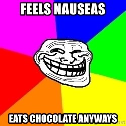 Trollface - Feels nauseas eats chocolate anyways