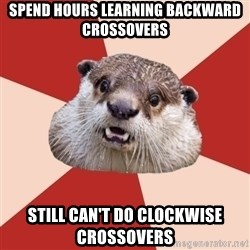Fresh Meat Otter - Spend hours learning backward crossovers still can't do clockwise crossovers