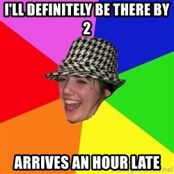 Scumbag Simone - I'LL DEFINITELY BE THERE BY 2 ARRIVES AN HOUR LATE