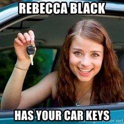 Teen Driver - REBECCA BLACK HAS YOUR CAR KEYS