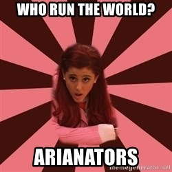 Ariana Grande - Who run the world? arianators