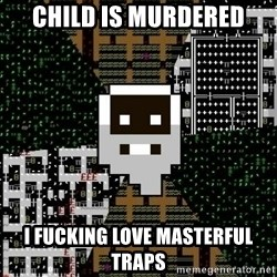 Urist McDorfy - CHILD IS MURDERED I FUCKING LOVE MASTERFUL TRAPS