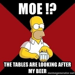 Homer Jay Simpson - moe !? the tables are looking after my beer
