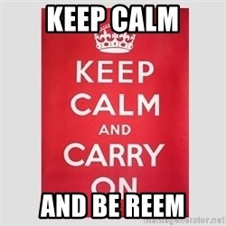 Keep Calm - Keep calm and be reem