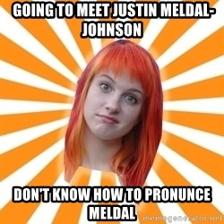Hayley Williams -  Going to meet Justin Meldal-Johnson Don't know how to pronunce Meldal