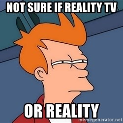 Futurama Fry - Not sure if reality Tv or reality