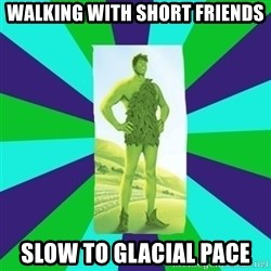 Tall Girl Giant - WALKING WITH SHORT FRIENDS SLOW TO GLACIAL PACE