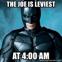 Blatantly Obvious Batman - The joe is leviest At 4:00 am