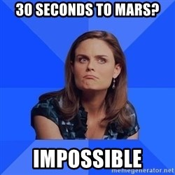 Socially Awkward Brennan - 30 seconds to mars? impossible