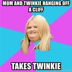 Fat Girl - mom and TWINKie hanging off a cliff takes twinkie