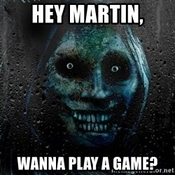 Uninvited house guest - Hey Martin, wanna play a game?