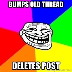 Trollface - bumps old thread deletes post