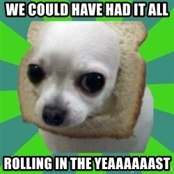 Taco Bread - we could have had it all rolling in the yeaaaaaast