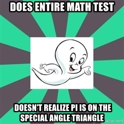 Casper 2.0  - Does entire math test  Doesn't realize pi is on the special angle triangle