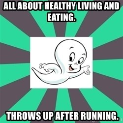 Casper 2.0  - All about healthy living and eating.  THROWS UP AFTER RUNNING.