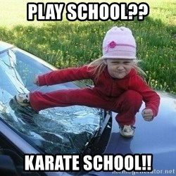 Angry Karate Girl - Play School?? Karate School!!