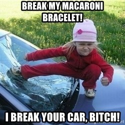 Angry Karate Girl - Break My Macaroni Bracelet! I Break your car, Bitch!