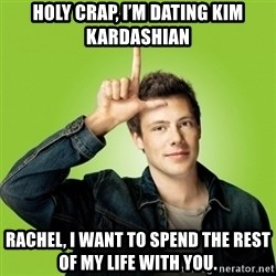 Hypocritical-Finn - Holy crap, I'm dating Kim Kardashian Rachel, I want to spend the rest of my life with you.