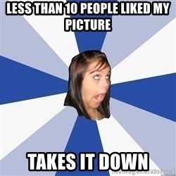 Annoying Facebook Girl - Less than 10 people liked my picture takes it down