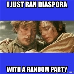 Lord of the Rings - i just ran diaspora with a random party
