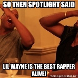 Jay-Z & Kanye Laughing - so Then spotlight said  lil wayne is the best rapper alive!