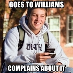 College Freshman - Goes to Williams Complains about it