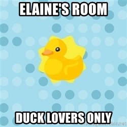 Dramadramaduck - Elaine's Room Duck Lovers Only