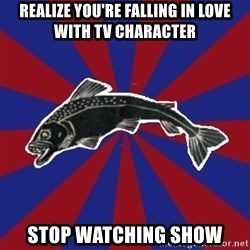 Borderline Blackfish - realize you're falling in love with Tv character stop watching show