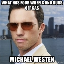 His name is Michael Westen - what has four wheels and runs off gas michael westen