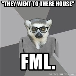 """Lit Major Lemur - """"they went to there house"""" FML."""