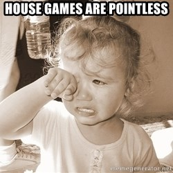 Distressed Toddler - House games are pointless