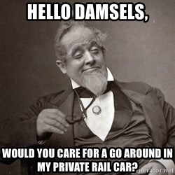 1889 [10] guy - hello damsels, Would you care for a go around in my private rail car?
