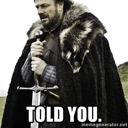 Ned Stark -  Told you.