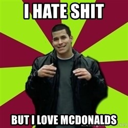 Contradictory Chris - i hate shit but i love mcdonalds