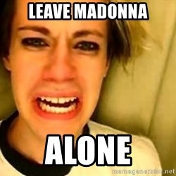 leave britney alone - Leave Madonna Alone