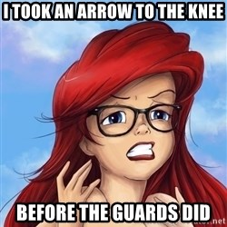 Hipster Ariel - i took an arrow to the knee before the guards did