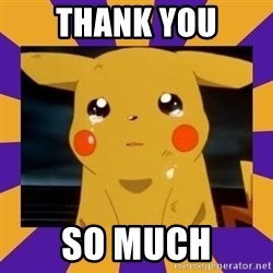 Crying Pikachu - Thank you so much